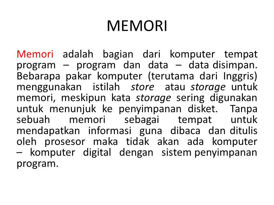 MEMORI Memori adalah bagian dari komputer tempat program – program dan data – data disimpan. Bebarapa pakar komputer (terutama dari Inggris) menggunak