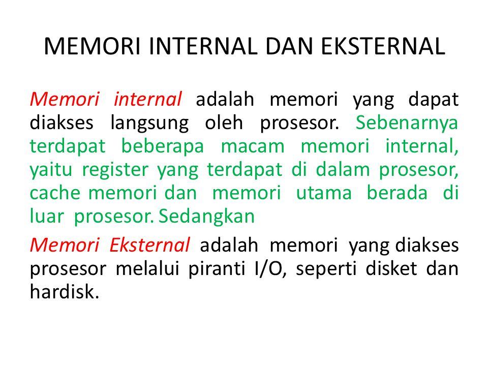 MEMORI INTERNAL DAN EKSTERNAL Memori internal adalah memori yang dapat diakses langsung oleh prosesor. Sebenarnya terdapat beberapa macam memori inter