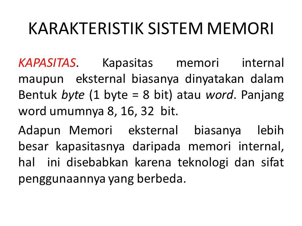 KARAKTERISTIK SISTEM MEMORI KAPASITAS. Kapasitas memori internal maupun eksternal biasanya dinyatakan dalam Bentuk byte (1 byte = 8 bit) atau word. Pa