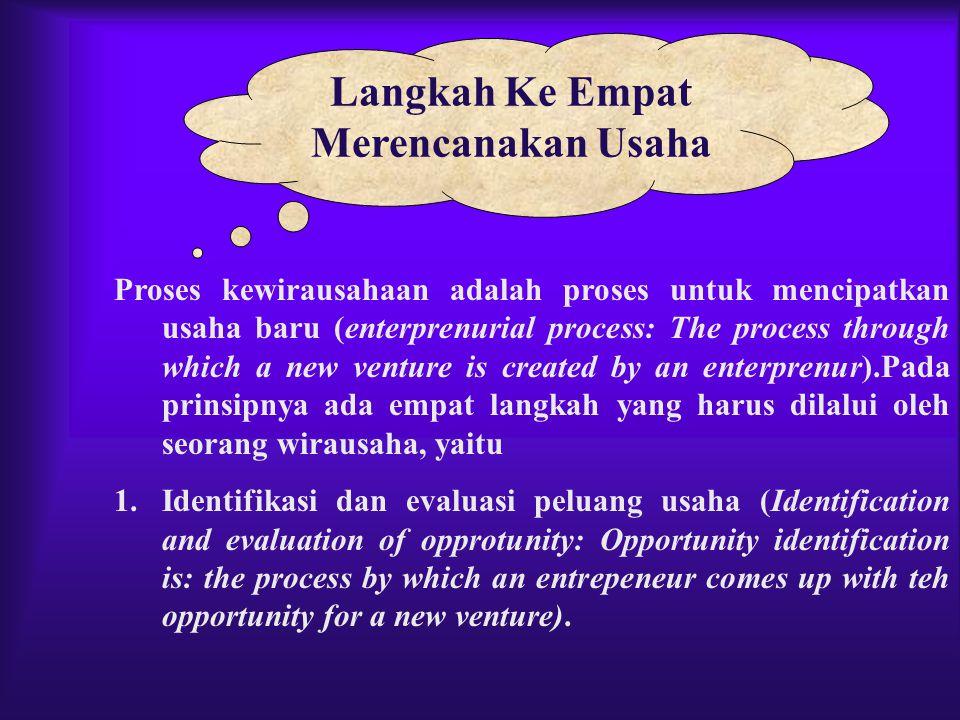 Langkah Ke Empat Merencanakan Usaha Proses kewirausahaan adalah proses untuk mencipatkan usaha baru (enterprenurial process: The process through which