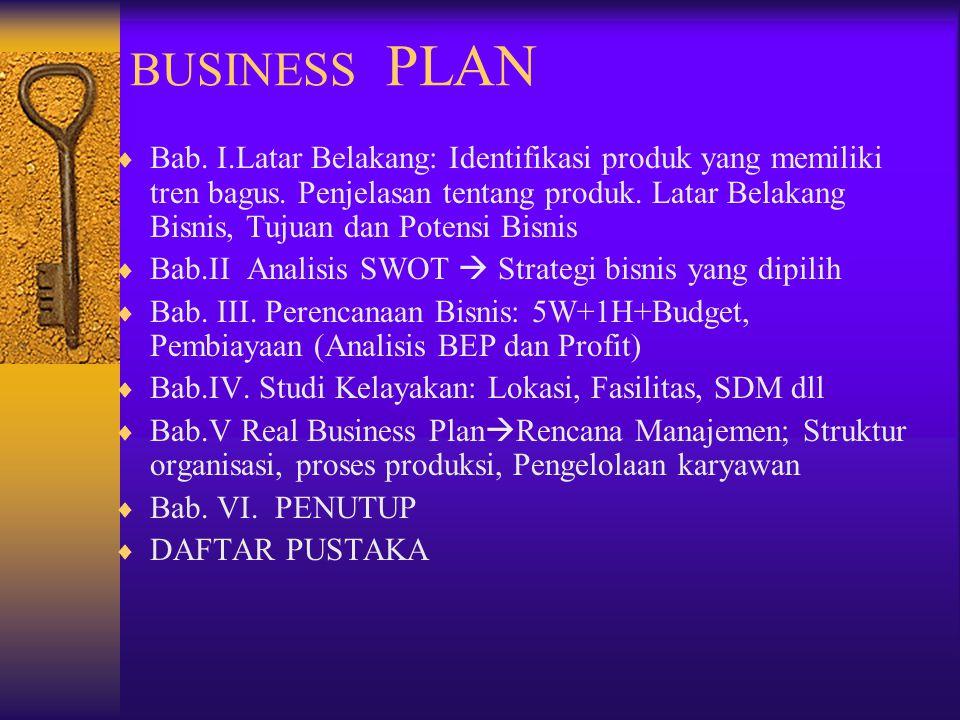 BUSINESS PLAN  Bab. I.Latar Belakang: Identifikasi produk yang memiliki tren bagus. Penjelasan tentang produk. Latar Belakang Bisnis, Tujuan dan Pote