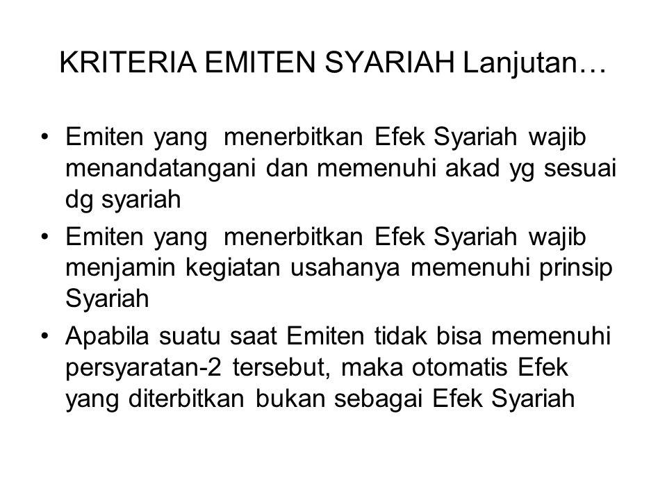 KRITERIA EMITEN SYARIAH Lanjutan… Emiten yang menerbitkan Efek Syariah wajib menandatangani dan memenuhi akad yg sesuai dg syariah Emiten yang menerbi