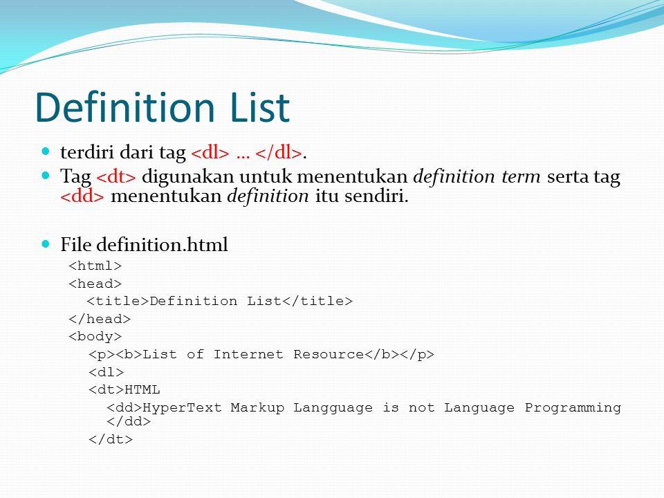 Definition List terdiri dari tag …. Tag digunakan untuk menentukan definition term serta tag menentukan definition itu sendiri. File definition.html D