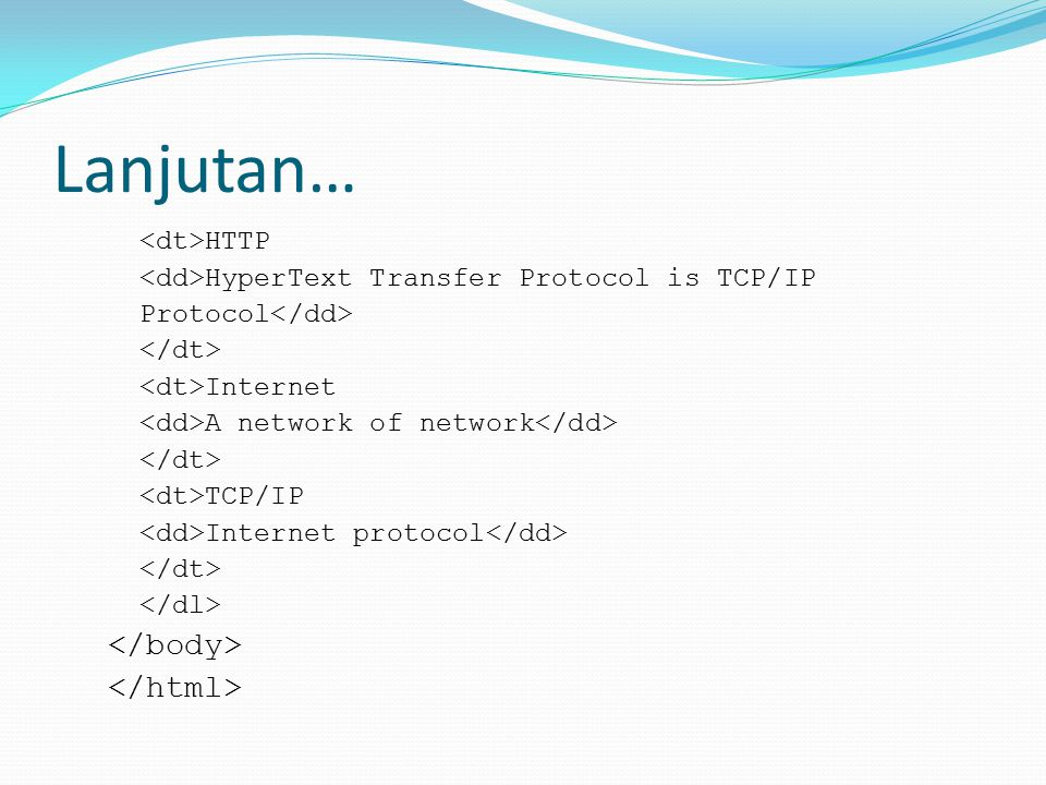 Lanjutan… HTTP HyperText Transfer Protocol is TCP/IP Protocol Internet A network of network TCP/IP Internet protocol