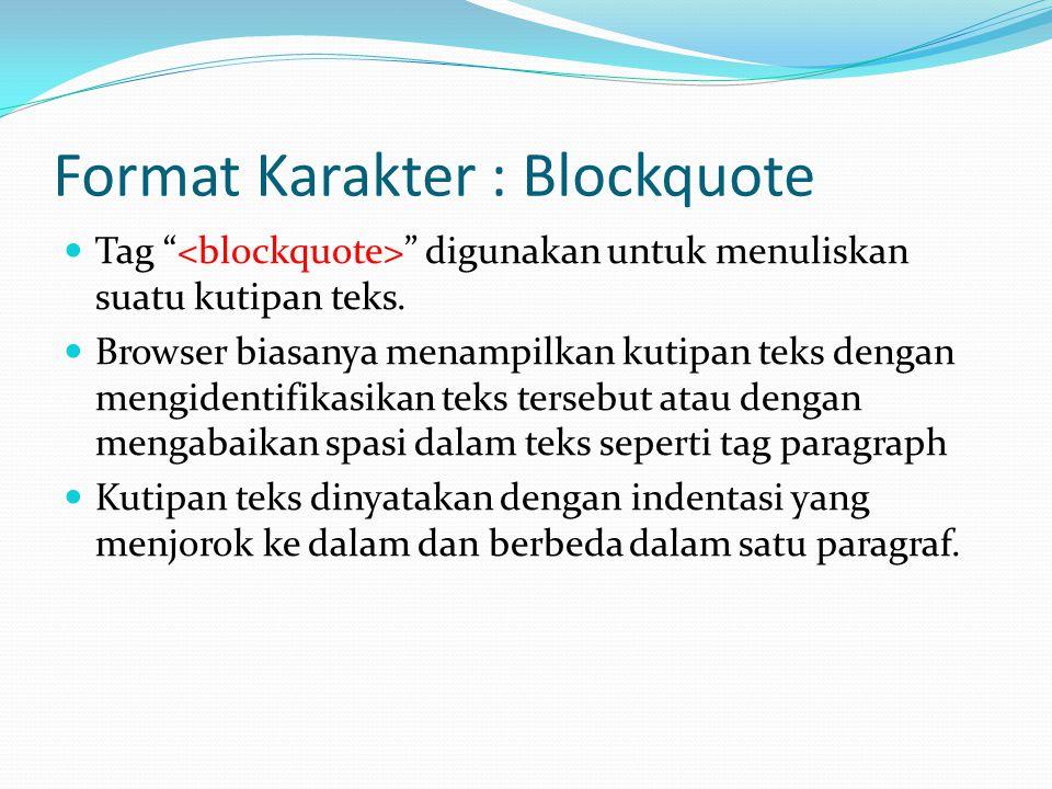 """Format Karakter : Blockquote Tag """" """" digunakan untuk menuliskan suatu kutipan teks. Browser biasanya menampilkan kutipan teks dengan mengidentifikasik"""