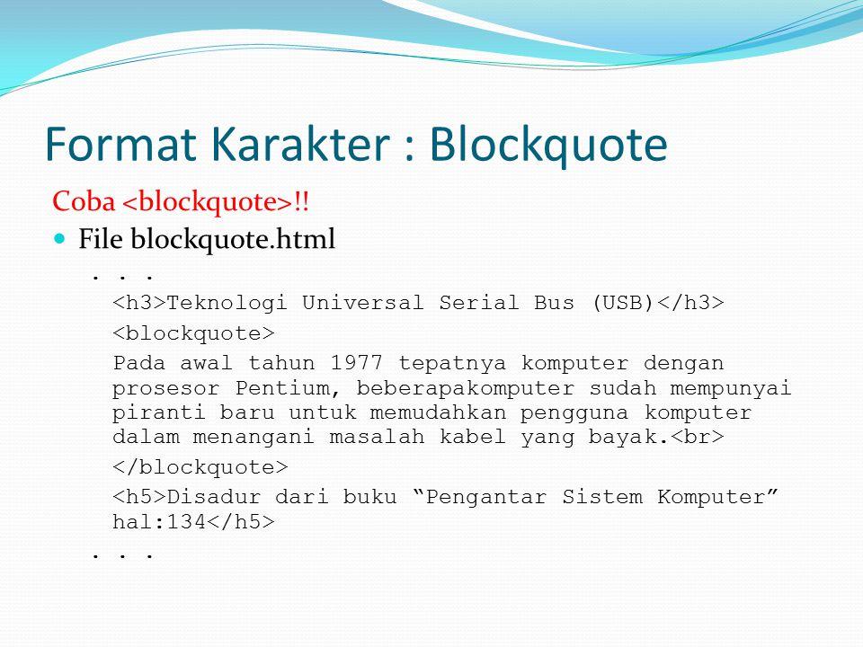 Format Karakter : Blockquote Coba !! File blockquote.html... Teknologi Universal Serial Bus (USB) Pada awal tahun 1977 tepatnya komputer dengan proses