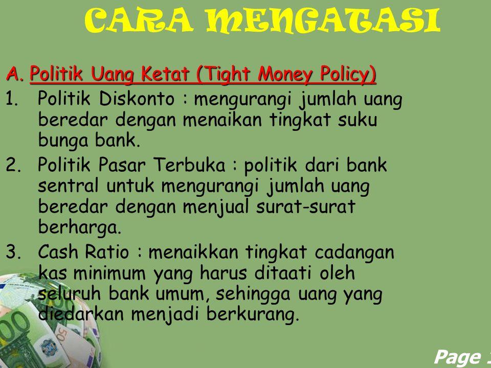 Powerpoint Templates Page 10 CARA MENGATASI A. Politik Uang Ketat (Tight Money Policy) 1.Politik Diskonto : mengurangi jumlah uang beredar dengan mena