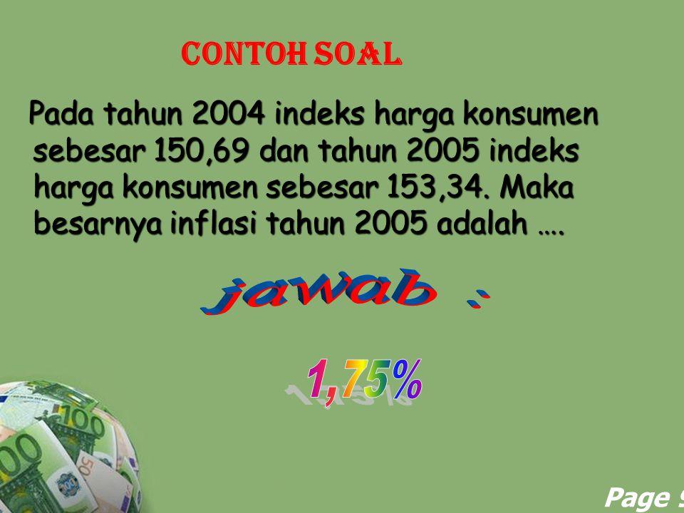 Powerpoint Templates Page 9 Contoh soal Pada tahun 2004 indeks harga konsumen sebesar 150,69 dan tahun 2005 indeks harga konsumen sebesar 153,34. Maka