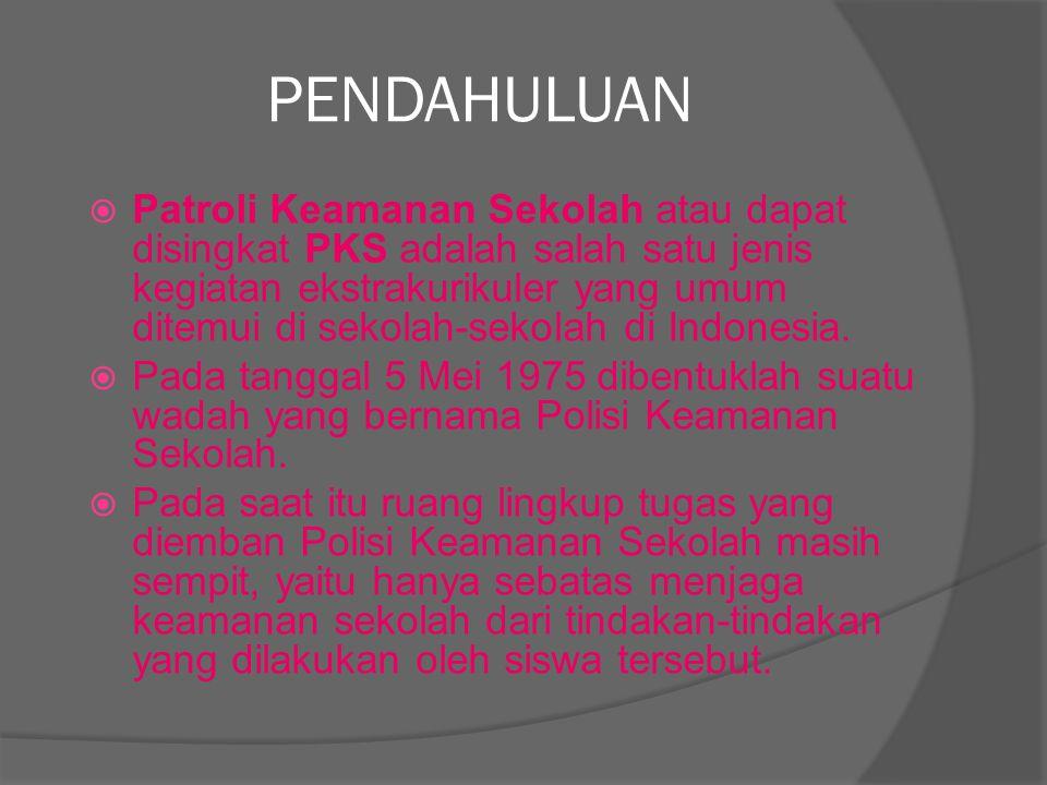 PENDAHULUAN  Patroli Keamanan Sekolah atau dapat disingkat PKS adalah salah satu jenis kegiatan ekstrakurikuler yang umum ditemui di sekolah-sekolah