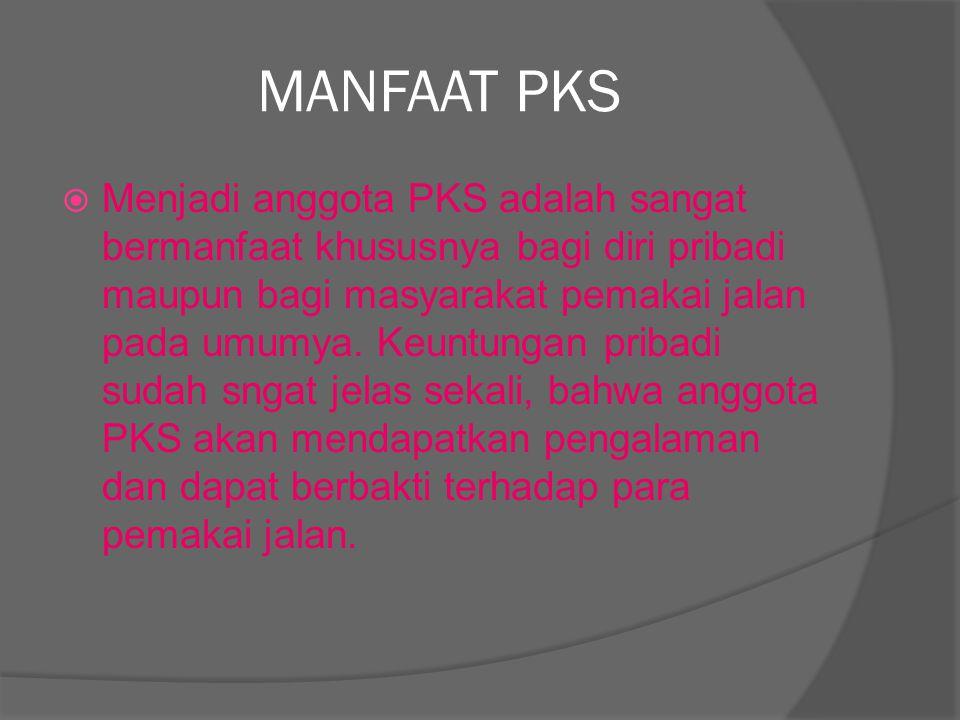 MANFAAT PKS  Menjadi anggota PKS adalah sangat bermanfaat khususnya bagi diri pribadi maupun bagi masyarakat pemakai jalan pada umumya. Keuntungan pr