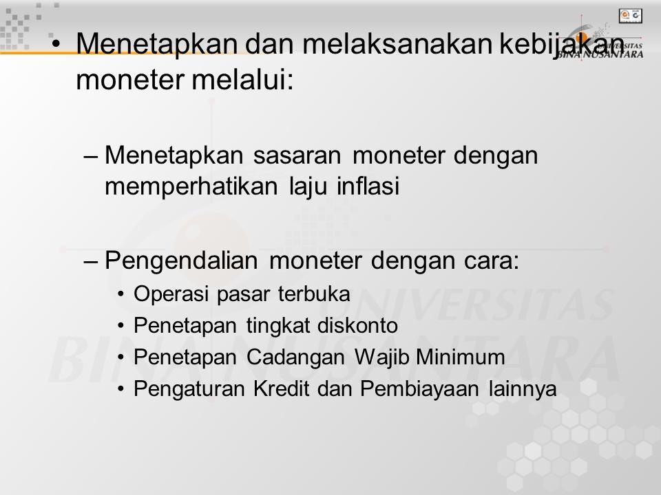 Menetapkan dan melaksanakan kebijakan moneter melalui: –Menetapkan sasaran moneter dengan memperhatikan laju inflasi –Pengendalian moneter dengan cara: Operasi pasar terbuka Penetapan tingkat diskonto Penetapan Cadangan Wajib Minimum Pengaturan Kredit dan Pembiayaan lainnya