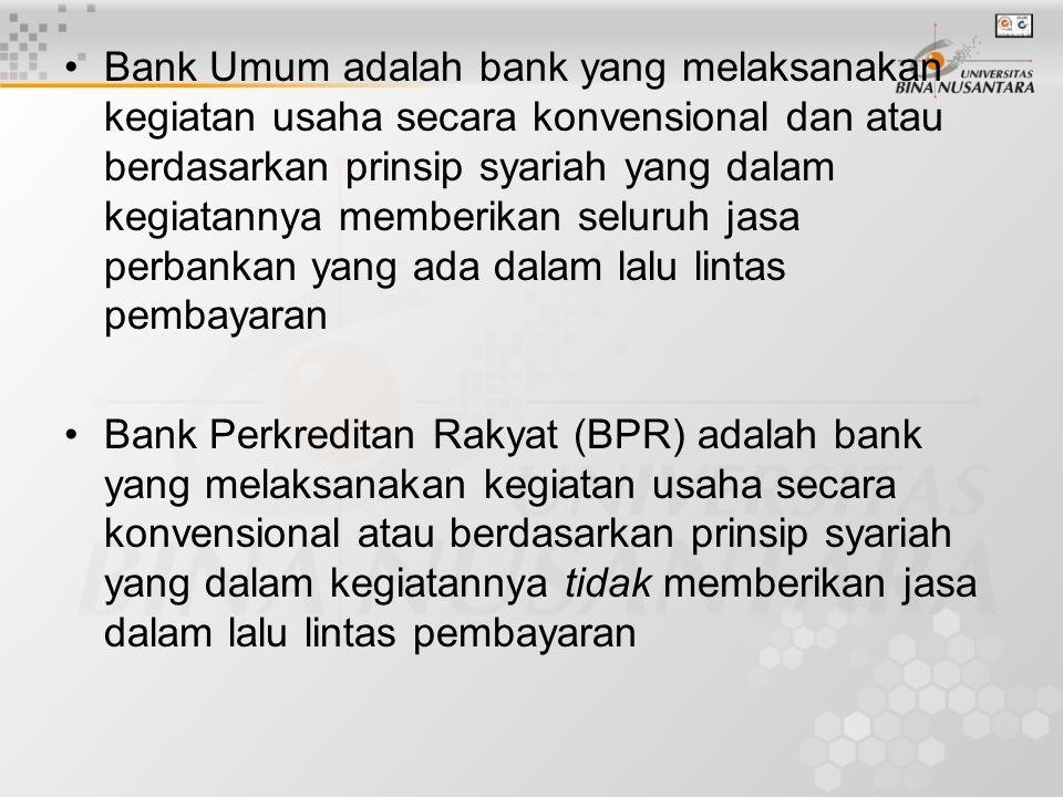 Bank Umum adalah bank yang melaksanakan kegiatan usaha secara konvensional dan atau berdasarkan prinsip syariah yang dalam kegiatannya memberikan seluruh jasa perbankan yang ada dalam lalu lintas pembayaran Bank Perkreditan Rakyat (BPR) adalah bank yang melaksanakan kegiatan usaha secara konvensional atau berdasarkan prinsip syariah yang dalam kegiatannya tidak memberikan jasa dalam lalu lintas pembayaran