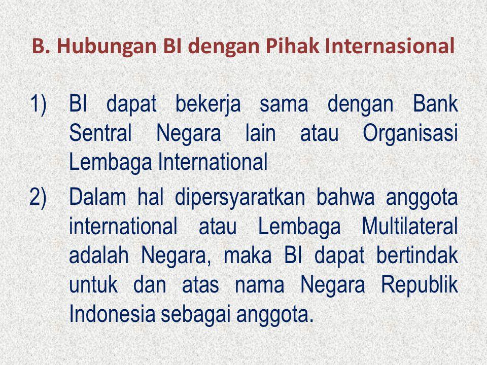 B. Hubungan BI dengan Pihak Internasional 1)BI dapat bekerja sama dengan Bank Sentral Negara lain atau Organisasi Lembaga International 2)Dalam hal di