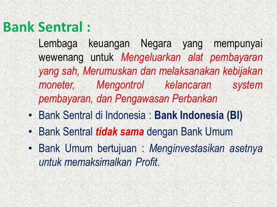 Bank Sentral : Lembaga keuangan Negara yang mempunyai wewenang untuk Mengeluarkan alat pembayaran yang sah, Merumuskan dan melaksanakan kebijakan mone