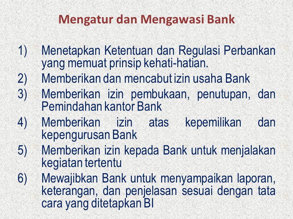 Mengatur dan Mengawasi Bank 1)Menetapkan Ketentuan dan Regulasi Perbankan yang memuat prinsip kehati-hatian. 2)Memberikan dan mencabut izin usaha Bank