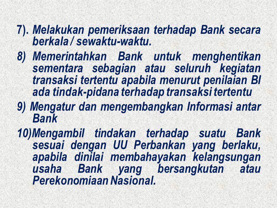 7). Melakukan pemeriksaan terhadap Bank secara berkala / sewaktu-waktu. 8)Memerintahkan Bank untuk menghentikan sementara sebagian atau seluruh kegiat