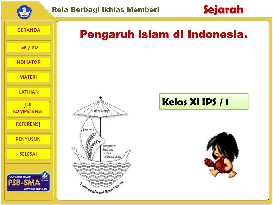 BERANDA SK / KD INDIKATORSejarah Rela Berbagi Ikhlas Memberi MATERI LATIHAN UJI KOMPETENSI REFERENSI PENYUSUN SELESAI Pengaruh islam di Indonesia.