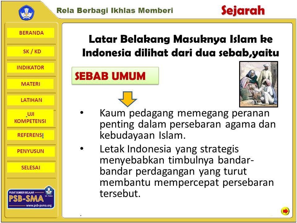 BERANDA SK / KD INDIKATORSejarah Rela Berbagi Ikhlas Memberi MATERI LATIHAN UJI KOMPETENSI REFERENSI PENYUSUN SELESAI Latar Belakang Masuknya Ajaran Islam ke Indonesia Sebab Umum Sebab Khusus Faktor-faktor yang menyebabkan Ajaran Islam diterima di Indonesia