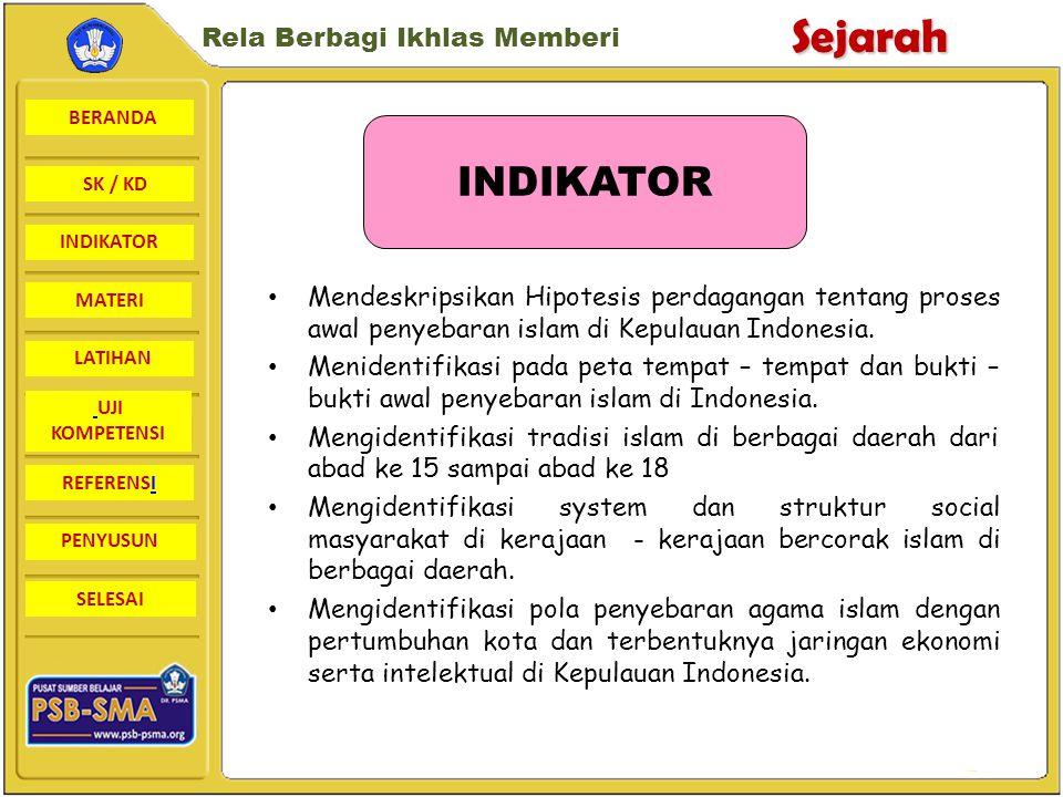 BERANDA SK / KD INDIKATORSejarah Rela Berbagi Ikhlas Memberi MATERI LATIHAN UJI KOMPETENSI REFERENSI PENYUSUN SELESAI Mendeskripsikan Hipotesis perdagangan tentang proses awal penyebaran islam di Kepulauan Indonesia.