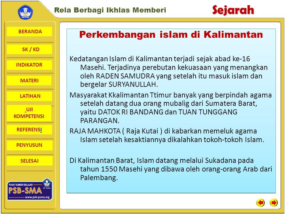 BERANDA SK / KD INDIKATORSejarah Rela Berbagi Ikhlas Memberi MATERI LATIHAN UJI KOMPETENSI REFERENSI PENYUSUN SELESAI 1.Perkembangan islam di pulau jawa Pada abad ke-11 ditemukannya batu nisan FATIMAH BINTI MAIMUN di Leran, Gresik YANG BERANGKA TAHUN 1082 Masehi dan sejumlah makam Islam di Gresik dan Troloyo ( Mojokerto) yang menunjukkan adanya perkampungan islam.