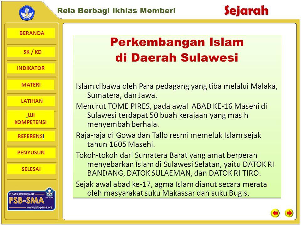 BERANDA SK / KD INDIKATORSejarah Rela Berbagi Ikhlas Memberi MATERI LATIHAN UJI KOMPETENSI REFERENSI PENYUSUN SELESAI Perkembangan islam di Kalimantan Kedatangan Islam di Kalimantan terjadi sejak abad ke-16 Masehi.