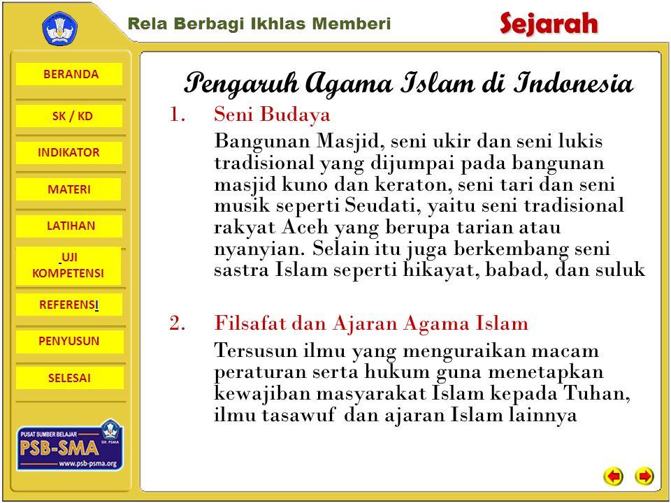 BERANDA SK / KD INDIKATORSejarah Rela Berbagi Ikhlas Memberi MATERI LATIHAN UJI KOMPETENSI REFERENSI PENYUSUN SELESAI Seni Budaya Pengaruh Agama Islam di Indonesia Filsafat dan Ajaran Agama Islam Sistem Kalender Bidang Pemerintahan Peta Konsep