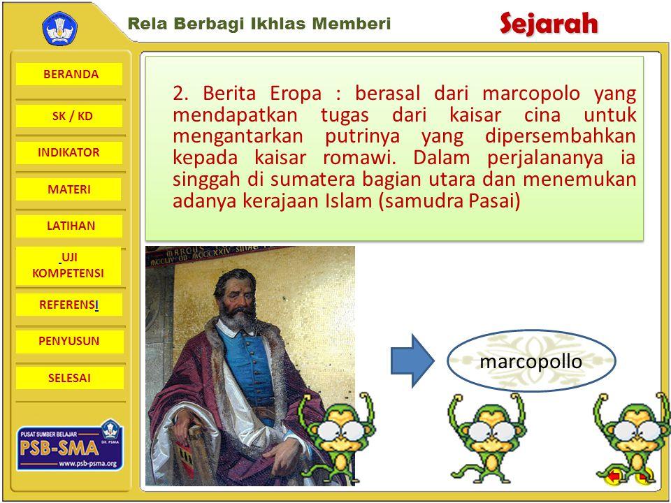 BERANDA SK / KD INDIKATORSejarah Rela Berbagi Ikhlas Memberi MATERI LATIHAN UJI KOMPETENSI REFERENSI PENYUSUN SELESAI PERKEMBANGAN KERAJAAN ISLAM DI INDONESIA : DR.HAMKA Beliau mendukung pendapat yang mengatakan islam masuk Ke indonesia abad 7M dengan alasan bahwa pada tahun 674 M Raja Tacheh (arab) mengirimkan utusannya kepada Ratu Shima yang terkenal adil dan jujur.s elain itu di Jawa dijumpai orang Arab islam.