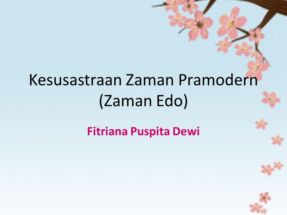 Kesusastraan Zaman Pramodern (Zaman Edo) Fitriana Puspita Dewi