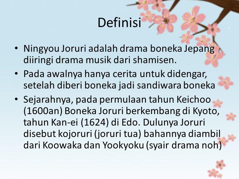 Definisi Ningyou Joruri adalah drama boneka Jepang diiringi drama musik dari shamisen. Pada awalnya hanya cerita untuk didengar, setelah diberi boneka