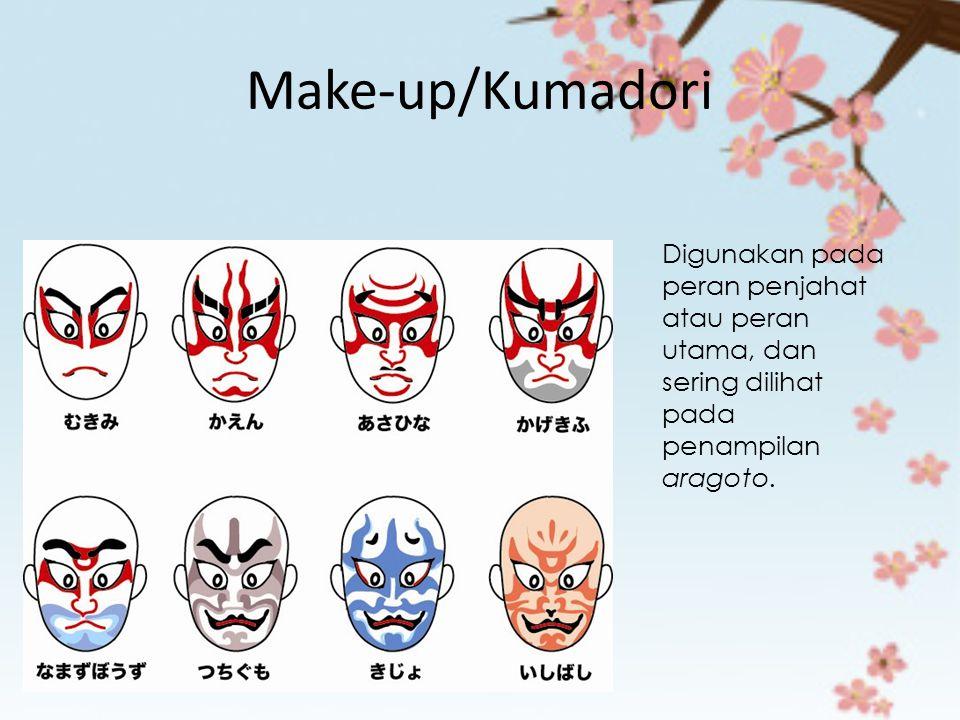 Make-up/Kumadori Digunakan pada peran penjahat atau peran utama, dan sering dilihat pada penampilan aragoto.