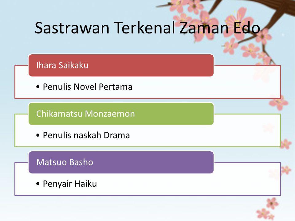 Sastrawan Terkenal Zaman Edo Penulis Novel Pertama Ihara Saikaku Penulis naskah Drama Chikamatsu Monzaemon Penyair Haiku Matsuo Basho