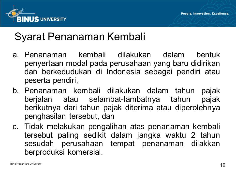 Bina Nusantara University 10 Syarat Penanaman Kembali a.Penanaman kembali dilakukan dalam bentuk penyertaan modal pada perusahaan yang baru didirikan