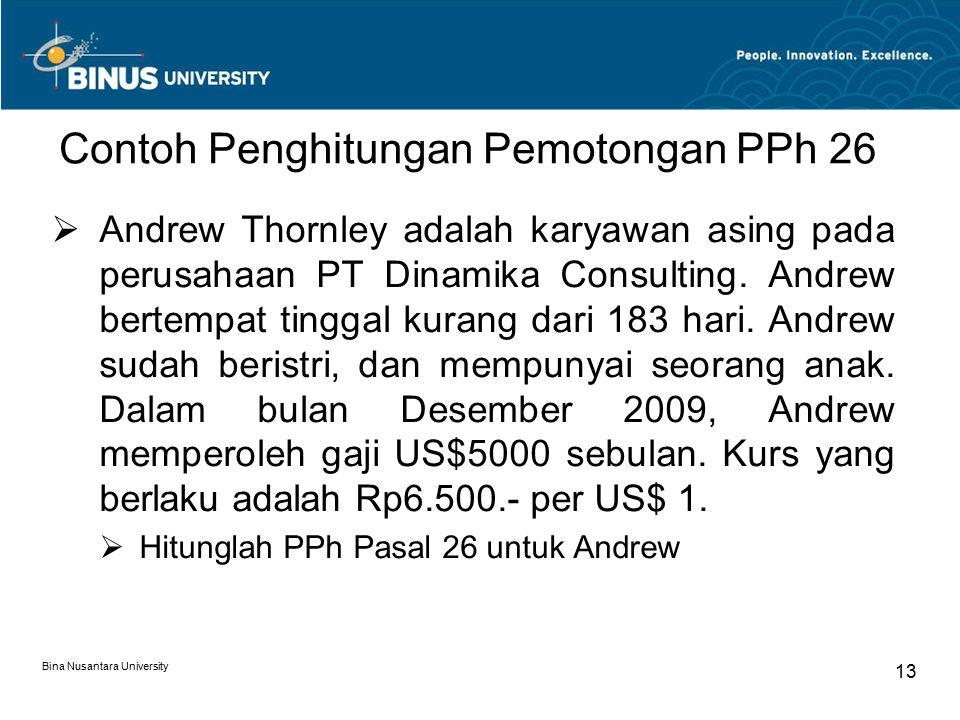 Bina Nusantara University 13 Contoh Penghitungan Pemotongan PPh 26  Andrew Thornley adalah karyawan asing pada perusahaan PT Dinamika Consulting.