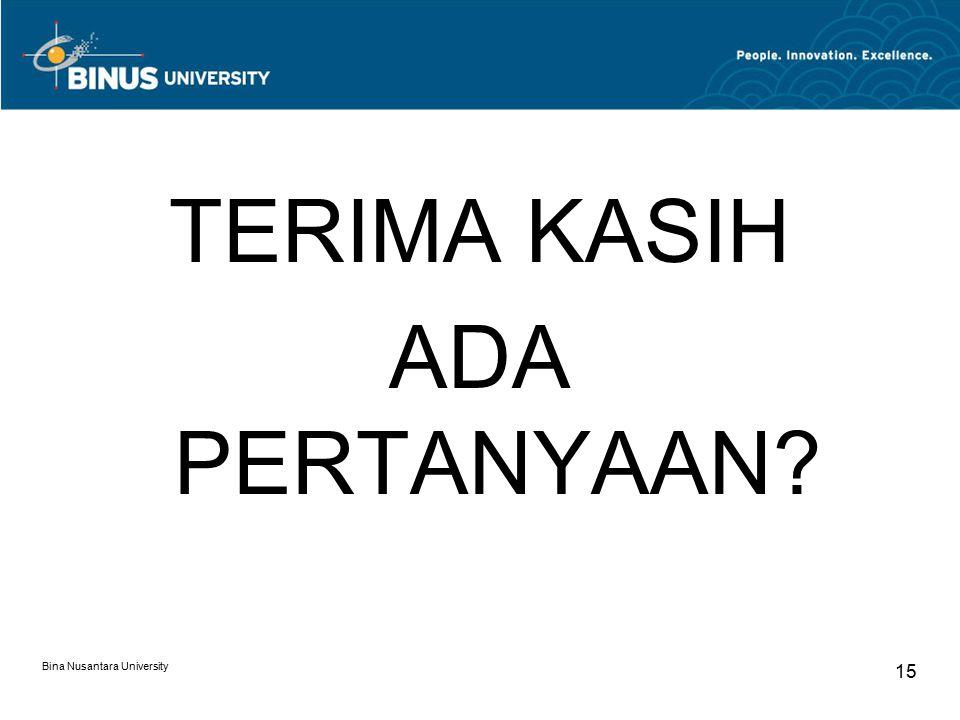 Bina Nusantara University 15 TERIMA KASIH ADA PERTANYAAN