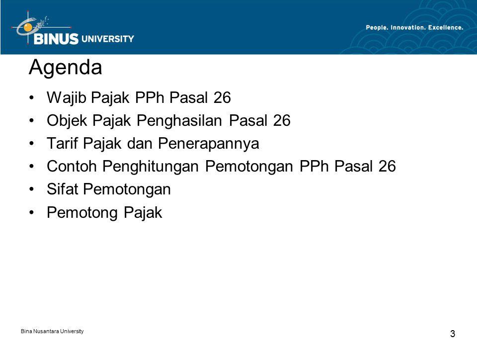 Bina Nusantara University 3 Agenda Wajib Pajak PPh Pasal 26 Objek Pajak Penghasilan Pasal 26 Tarif Pajak dan Penerapannya Contoh Penghitungan Pemotongan PPh Pasal 26 Sifat Pemotongan Pemotong Pajak