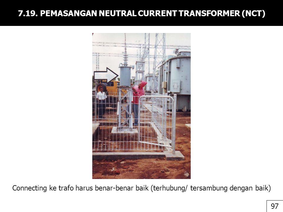 7.19. PEMASANGAN NEUTRAL CURRENT TRANSFORMER (NCT) Connecting ke trafo harus benar-benar baik (terhubung/ tersambung dengan baik) 97