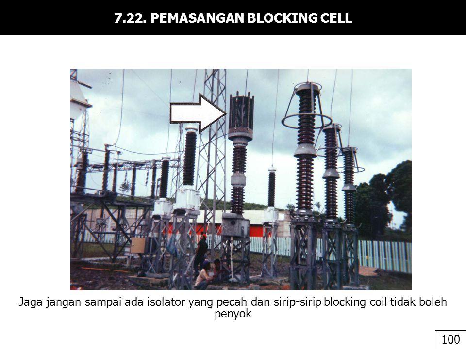 7.22. PEMASANGAN BLOCKING CELL Jaga jangan sampai ada isolator yang pecah dan sirip-sirip blocking coil tidak boleh penyok 100