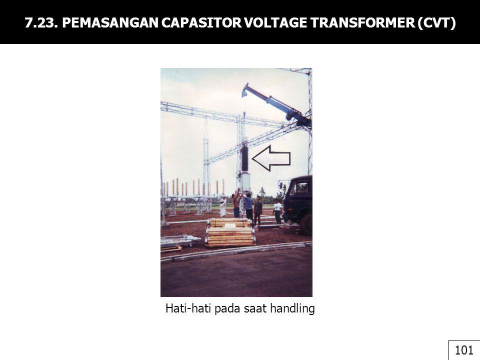 7.23. PEMASANGAN CAPASITOR VOLTAGE TRANSFORMER (CVT) Hati-hati pada saat handling 101