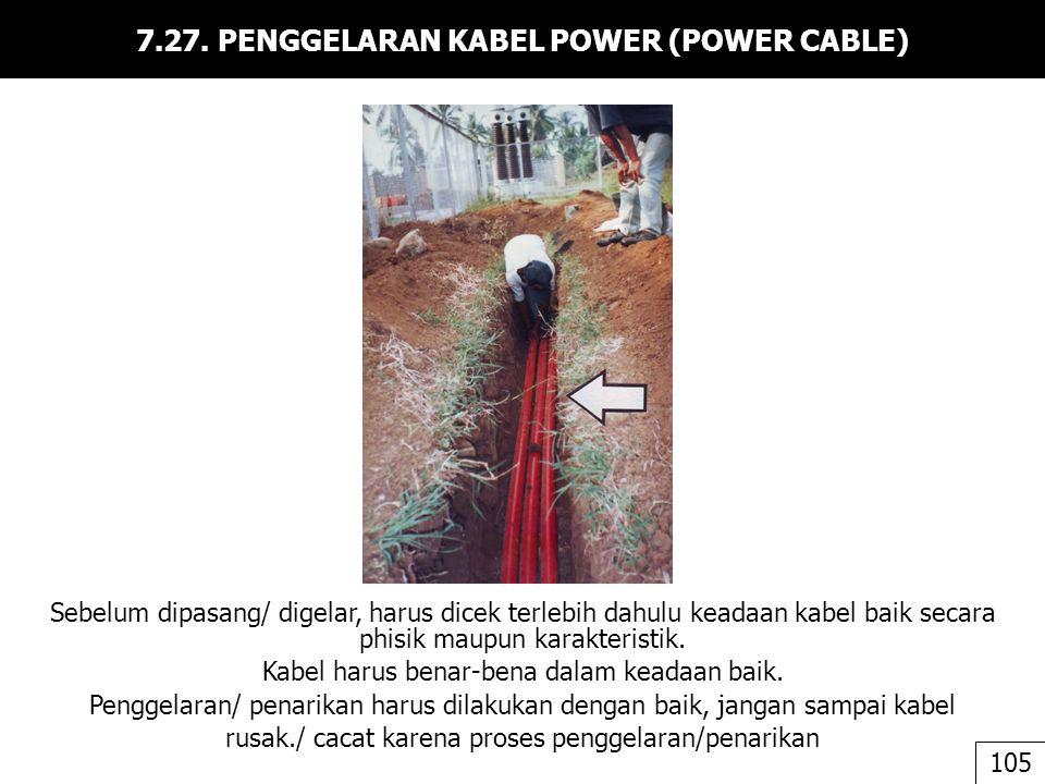7.27. PENGGELARAN KABEL POWER (POWER CABLE) Sebelum dipasang/ digelar, harus dicek terlebih dahulu keadaan kabel baik secara phisik maupun karakterist