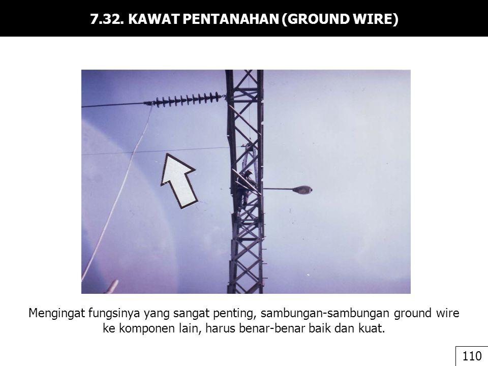 7.32. KAWAT PENTANAHAN (GROUND WIRE) Mengingat fungsinya yang sangat penting, sambungan-sambungan ground wire ke komponen lain, harus benar-benar baik