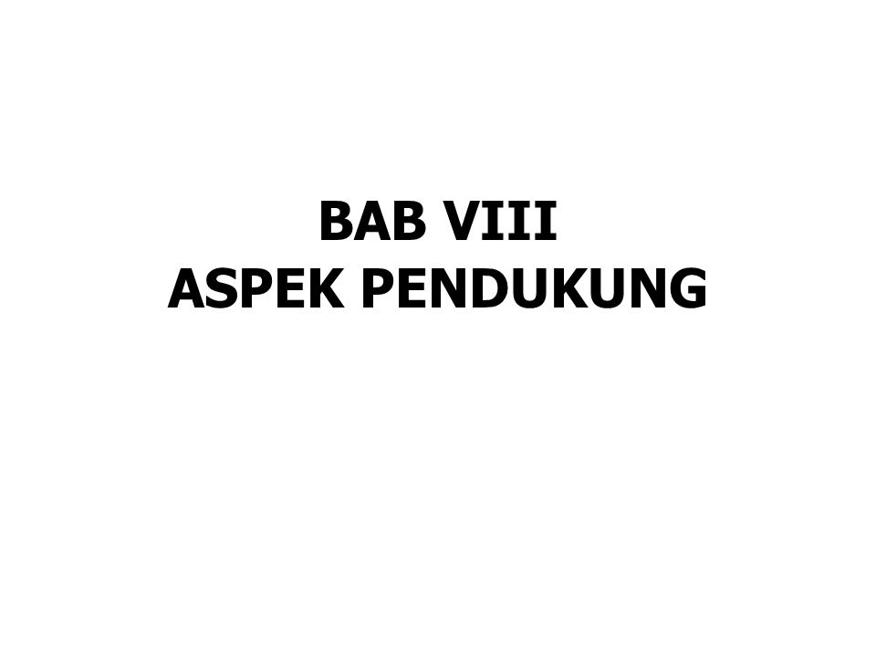 BAB VIII ASPEK PENDUKUNG