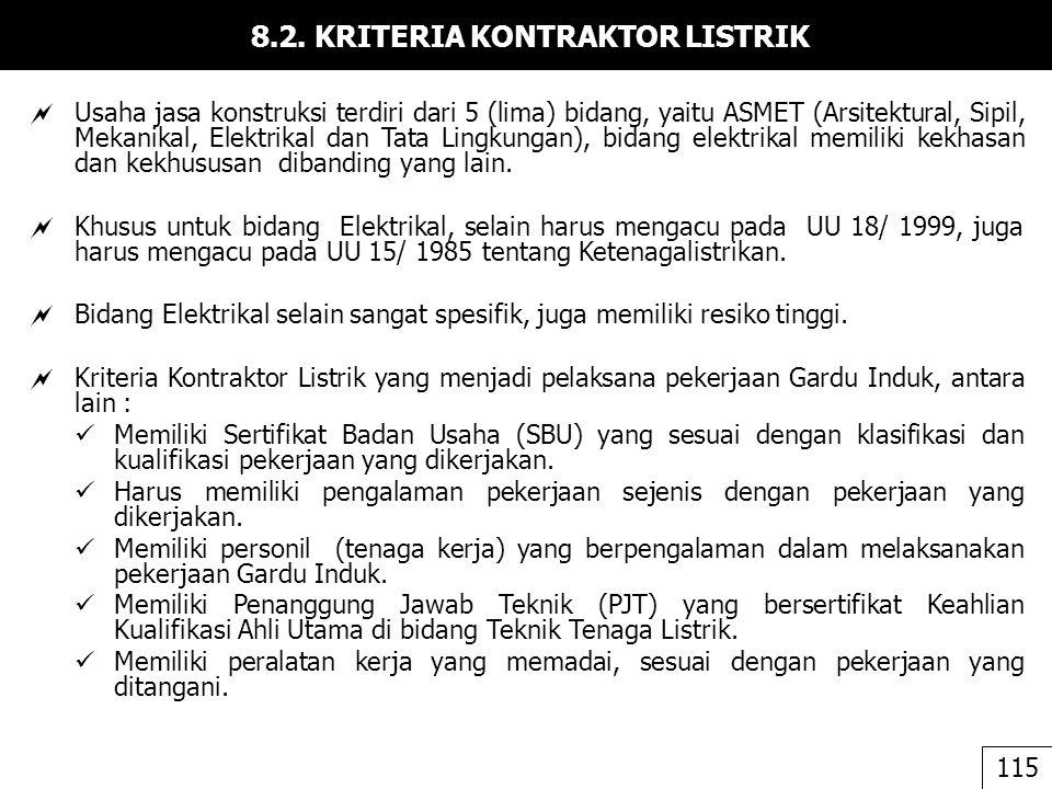 8.2. KRITERIA KONTRAKTOR LISTRIK  Usaha jasa konstruksi terdiri dari 5 (lima) bidang, yaitu ASMET (Arsitektural, Sipil, Mekanikal, Elektrikal dan Tat