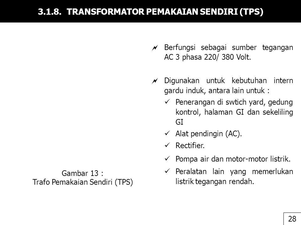 3.1.8. TRANSFORMATOR PEMAKAIAN SENDIRI (TPS) Gambar 13 : Trafo Pemakaian Sendiri (TPS) 28  Berfungsi sebagai sumber tegangan AC 3 phasa 220/ 380 Volt