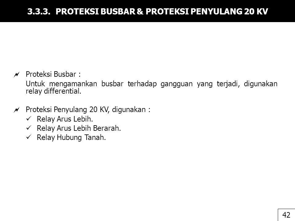 3.3.3. PROTEKSI BUSBAR & PROTEKSI PENYULANG 20 KV  Proteksi Busbar : Untuk mengamankan busbar terhadap gangguan yang terjadi, digunakan relay differe