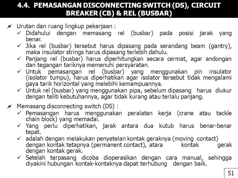 4.4. PEMASANGAN DISCONNECTING SWITCH (DS), CIRCUIT BREAKER (CB) & REL (BUSBAR)  Urutan dan ruang lingkup pekerjaan : Didahului dengan memasang rel (b