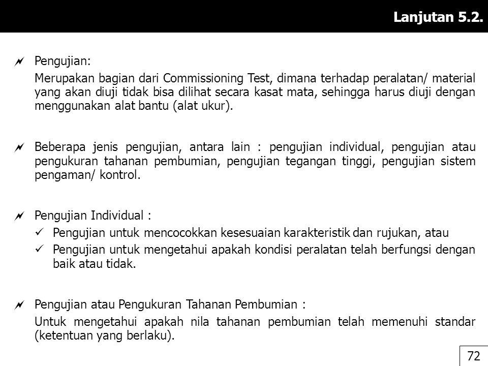 Lanjutan 5.2.  Pengujian: Merupakan bagian dari Commissioning Test, dimana terhadap peralatan/ material yang akan diuji tidak bisa dilihat secara kas