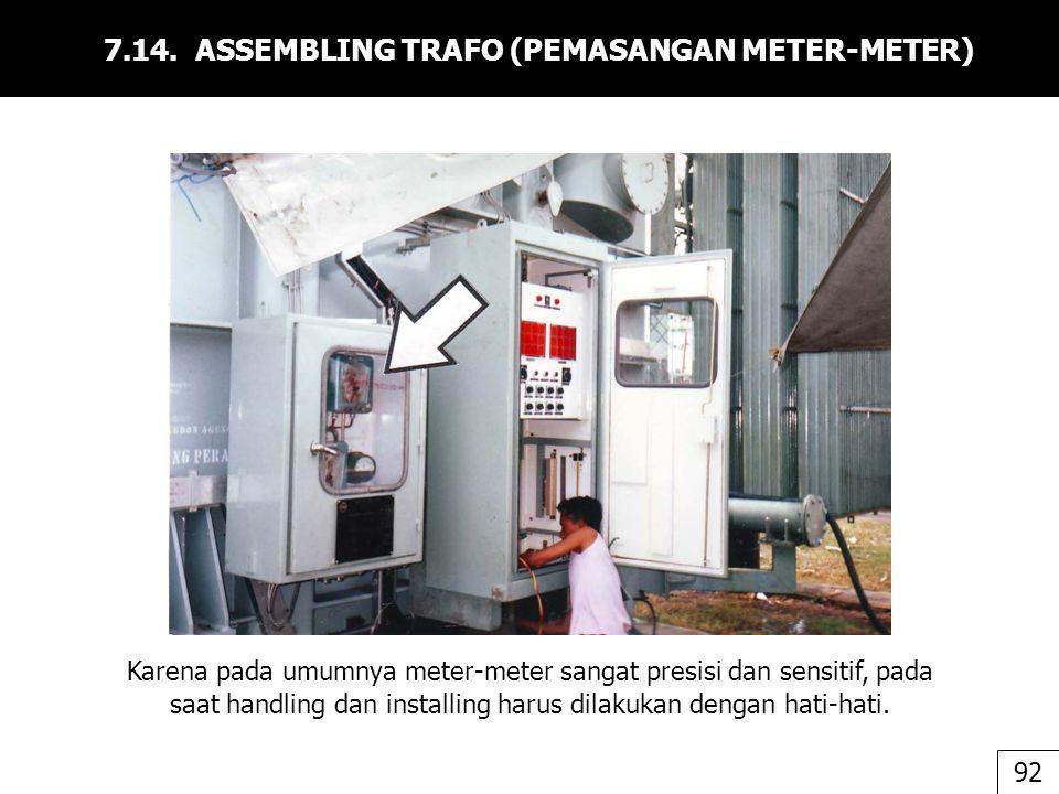 7.14. ASSEMBLING TRAFO (PEMASANGAN METER-METER) Karena pada umumnya meter-meter sangat presisi dan sensitif, pada saat handling dan installing harus d