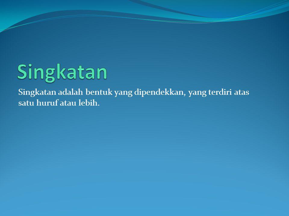 Singkatan adalah bentuk yang dipendekkan, yang terdiri atas satu huruf atau lebih.