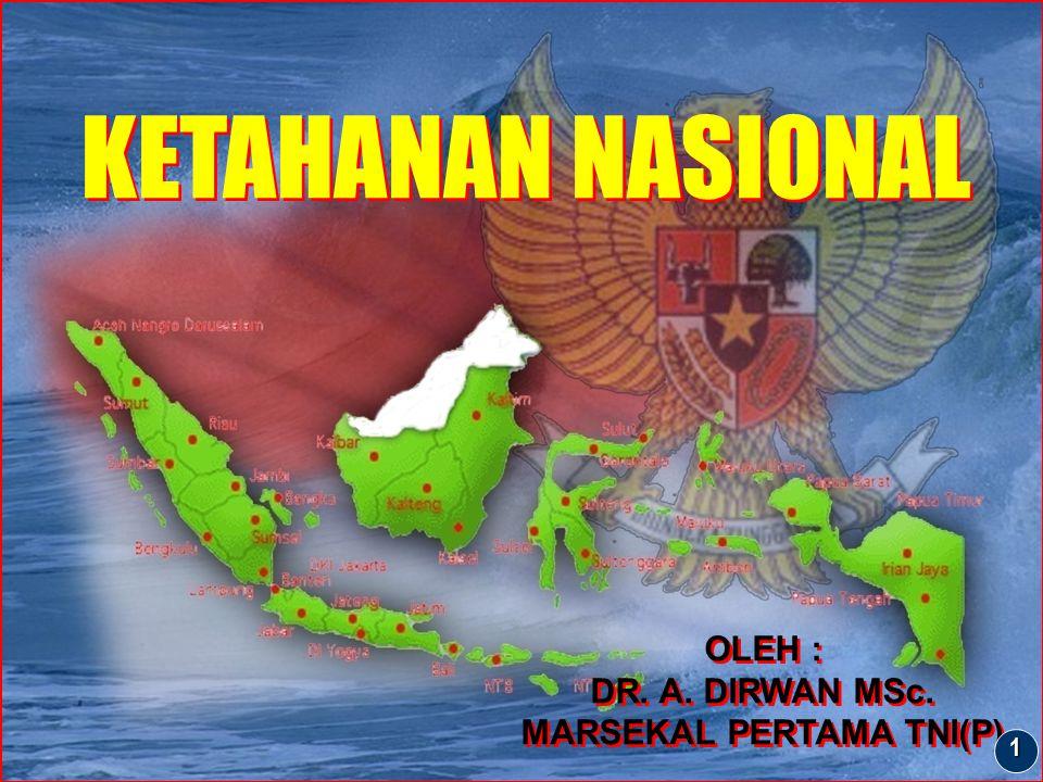 KETAHANAN NASIONAL KETAHANAN NASIONAL OLEH : DR. A. DIRWAN MSc. MARSEKAL PERTAMA TNI(P) OLEH : DR. A. DIRWAN MSc. MARSEKAL PERTAMA TNI(P) 1