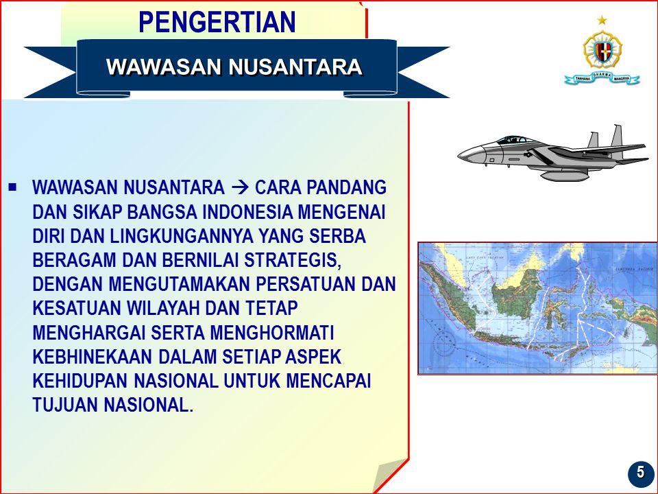 PENGERTIAN  WAWASAN NUSANTARA  CARA PANDANG DAN SIKAP BANGSA INDONESIA MENGENAI DIRI DAN LINGKUNGANNYA YANG SERBA BERAGAM DAN BERNILAI STRATEGIS, DE